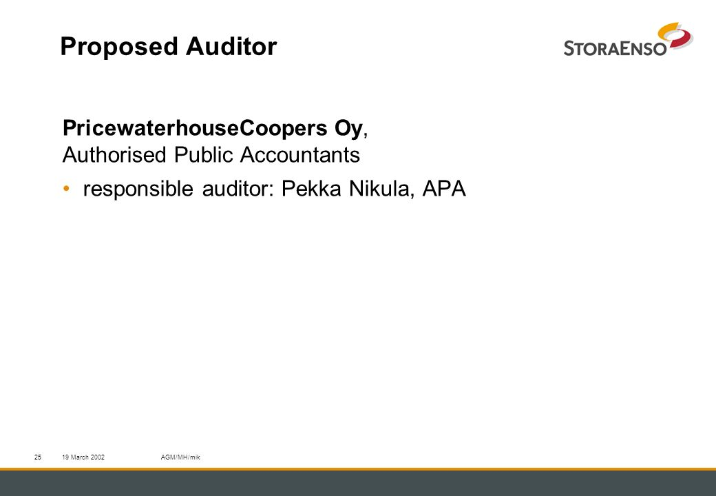 19 March 2002AGM/MH/mik25 Proposed Auditor PricewaterhouseCoopers Oy, Authorised Public Accountants responsible auditor: Pekka Nikula, APA