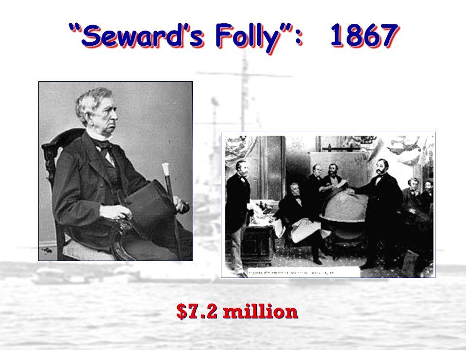 Sewards Folly: 1867 $7.2 million