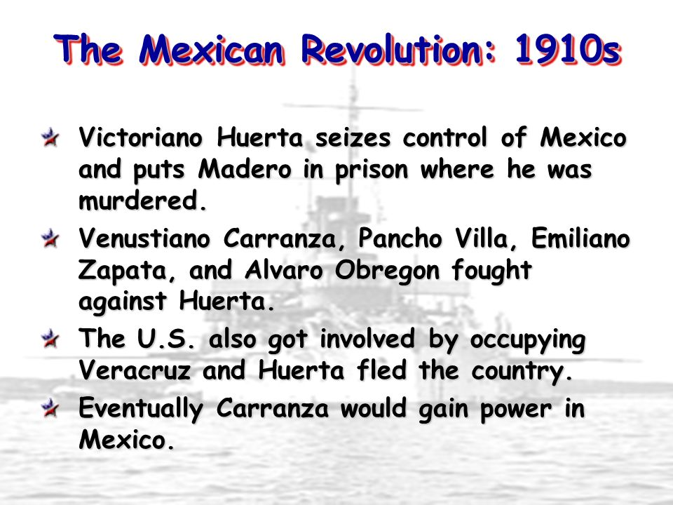The Mexican Revolution: 1910s Victoriano Huerta seizes control of Mexico and puts Madero in prison where he was murdered. Venustiano Carranza, Pancho