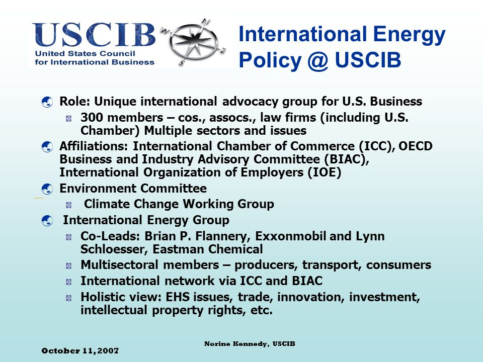 October 11, 2007 Norine Kennedy, USCIB E/e: Emerging Issues and Opportunities Energy Access and Security Energy Management System standards Product-based/Sustainable Consumption Policies Carbon Footprint