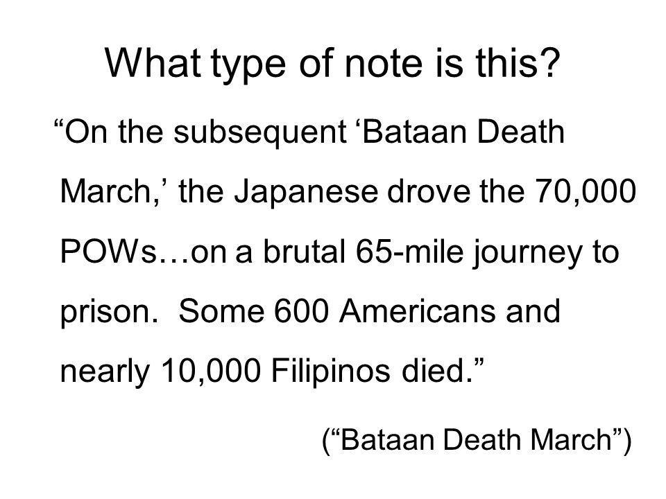 What type of note is this? On the subsequent Bataan Death March, the Japanese drove the 70,000 POWs…on a brutal 65-mile journey to prison. Some 600 Am