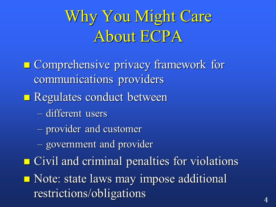 3 Overview n The origins of ECPA (The Electronic Communications Privacy Act of 1986) n Substance of the statute –real-time monitoring –stored information n How USA Patriot changed (or didnt change) things