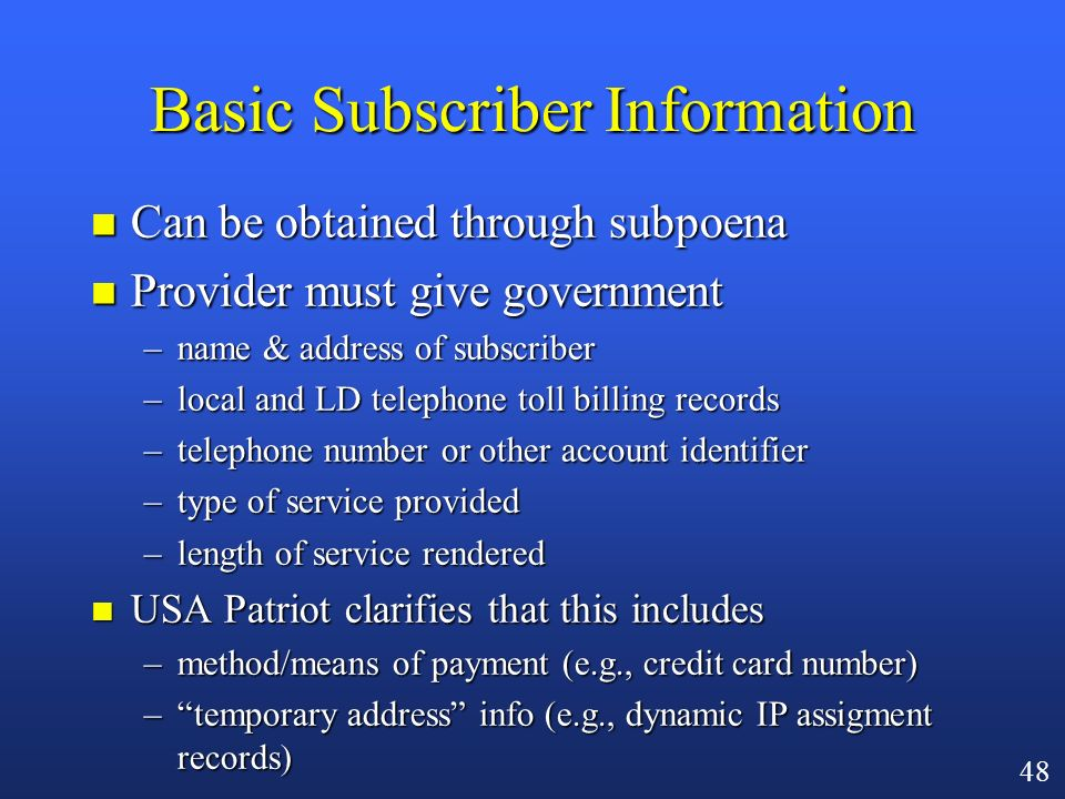 47 The Two Categories of Non-Content Information n Subscriber information –§2703(c)(2) n Transactional records –§ 2703(c)(1)
