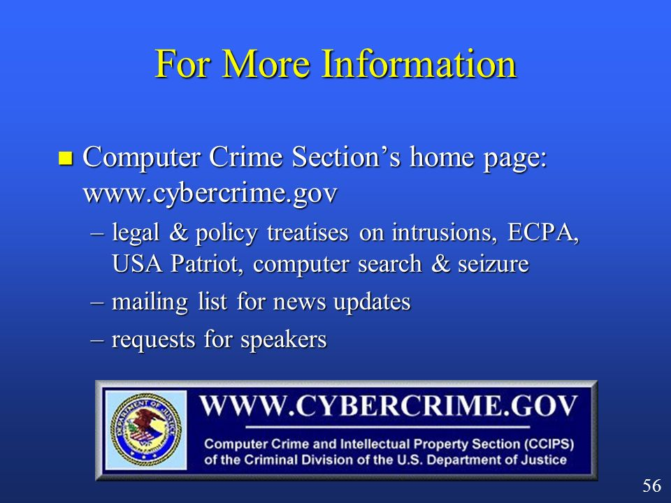 55 Summary n USA PATRIOT Act is not a sweeping expansion of surveillance authority n Instead, makes narrowly tailored changes to harmonize or clarify