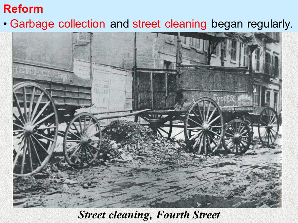 Street cleaning, Fourth Street Garbage collection and street cleaning began regularly. Reform