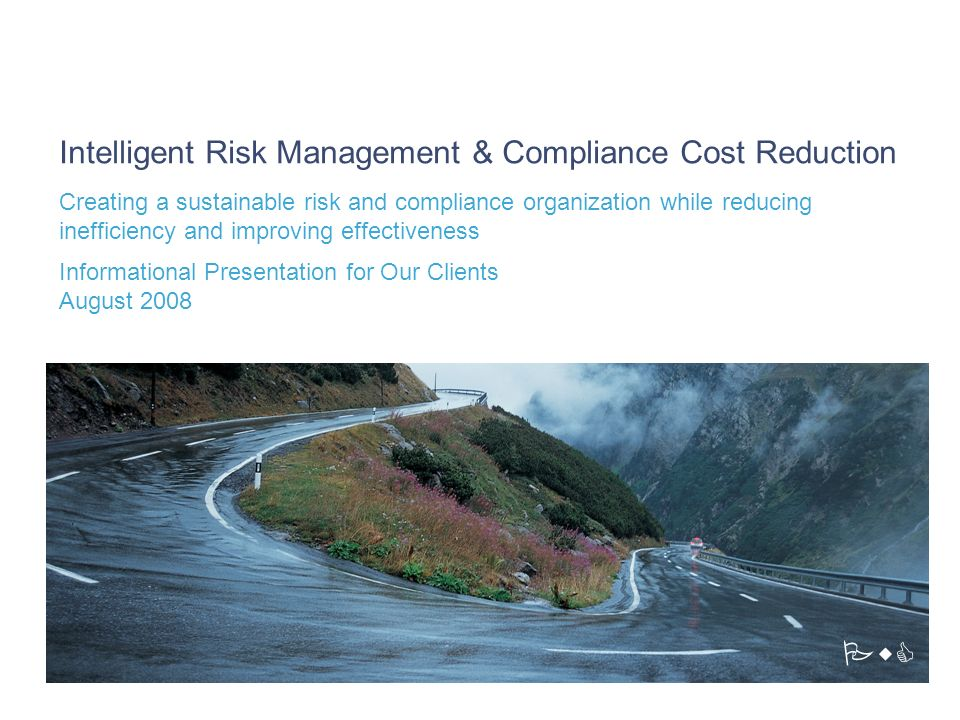 Intelligent Risk Management & Compliance Cost Reduction Creating a sustainable risk and compliance organization while reducing inefficiency and improv