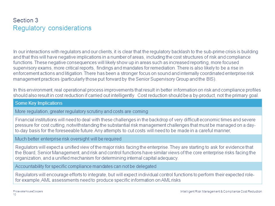 PricewaterhouseCoopers 10 Intelligent Risk Management & Compliance Cost Reduction Section 3 Regulatory considerations In our interactions with regulat