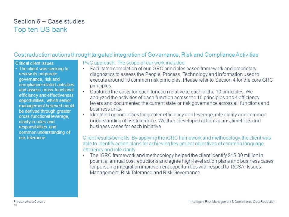 PricewaterhouseCoopers 19 Intelligent Risk Management & Compliance Cost Reduction Section 6 – Case studies Top ten US bank Cost reduction actions thro
