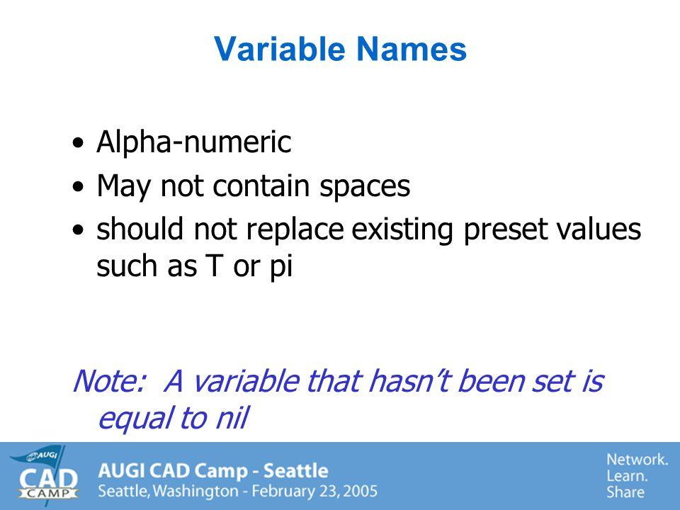Setting Variables (SETQ) (SETQ X 1) SETQ is the function X is the variable name 1 is the value Setting several variables at once: (SETQ A 1 B 2 C 3)