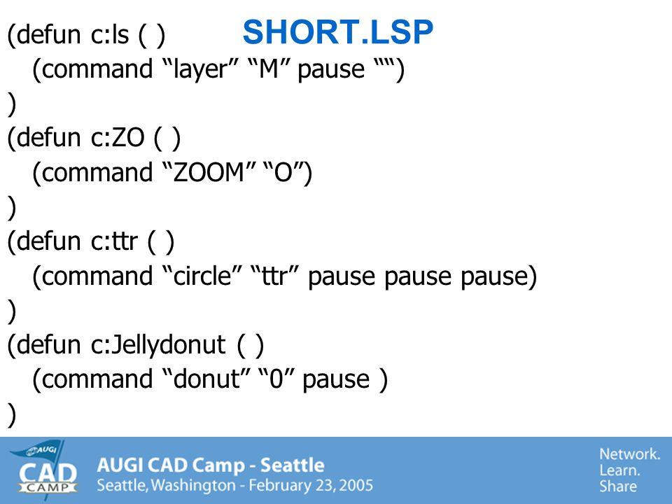 DEFUN examples (DEFUN C:ZA ( ) (Command ZOOM A) ) (DEFUN C:SQ ( ) (Command POLYGON 4 E pause pause) ) (DEFUN C:ZAP ( ) (Command erase all ) )