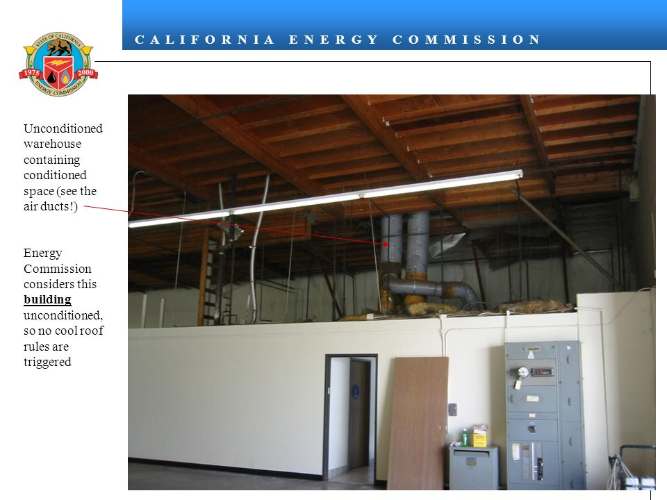 C A L I F O R N I A E N E R G Y C O M M I S S I O N 24 Unconditioned warehouse containing conditioned space (see the air ducts!) Energy Commission considers this building unconditioned, so no cool roof rules are triggered