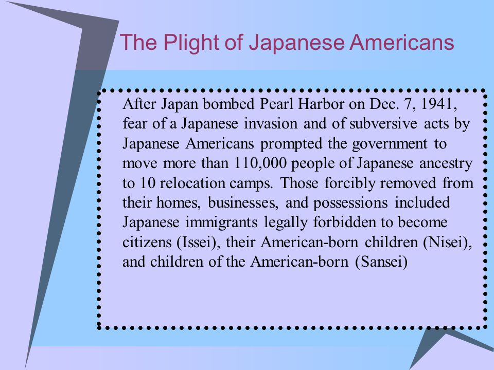 The Plight of Japanese Americans After Japan bombed Pearl Harbor on Dec. 7, 1941, fear of a Japanese invasion and of subversive acts by Japanese Ameri