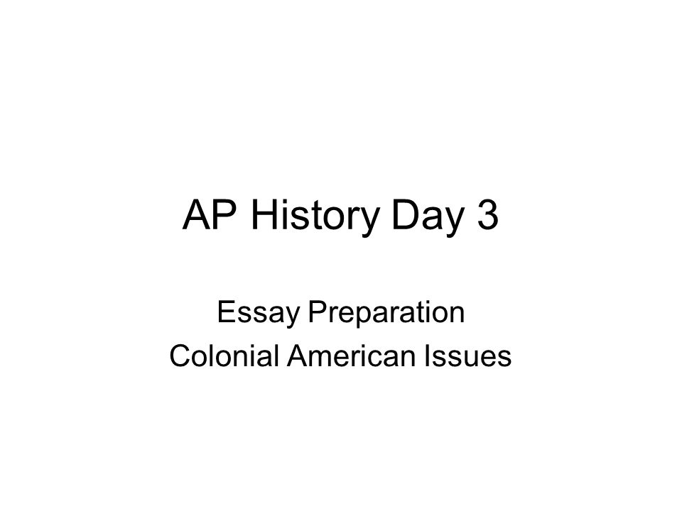 "... ""AP History Day 3 Essay Preparation Colonial American Issues"