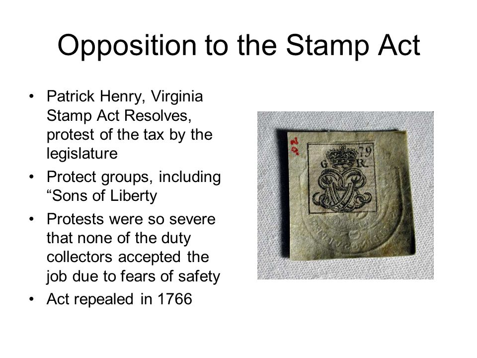 Opposition to the Stamp Act Patrick Henry, Virginia Stamp Act Resolves, protest of the tax by the legislature Protect groups, including Sons of Libert