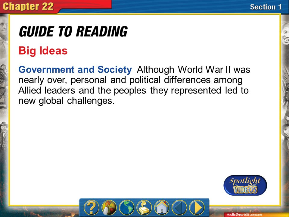Section 1-Main Idea Big Ideas Government and Society Although World War II was nearly over, personal and political differences among Allied leaders an