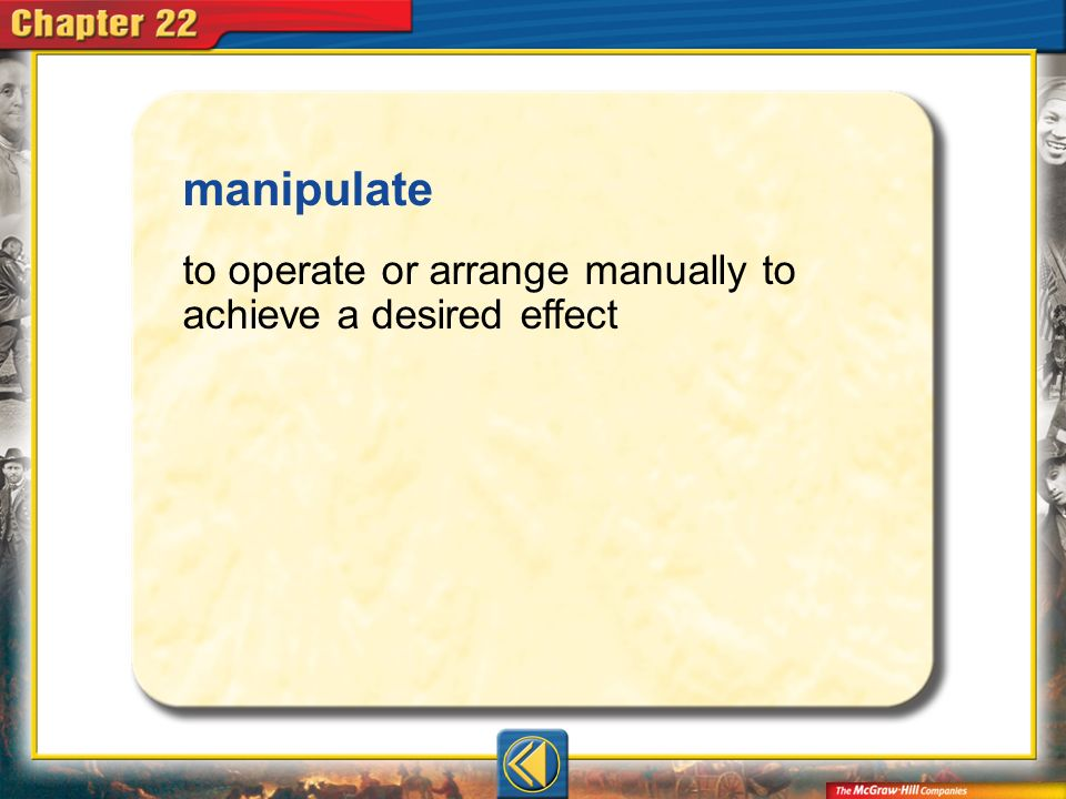 Vocab14 manipulate to operate or arrange manually to achieve a desired effect