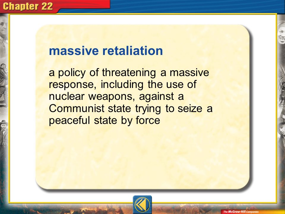 Vocab16 massive retaliation a policy of threatening a massive response, including the use of nuclear weapons, against a Communist state trying to seiz