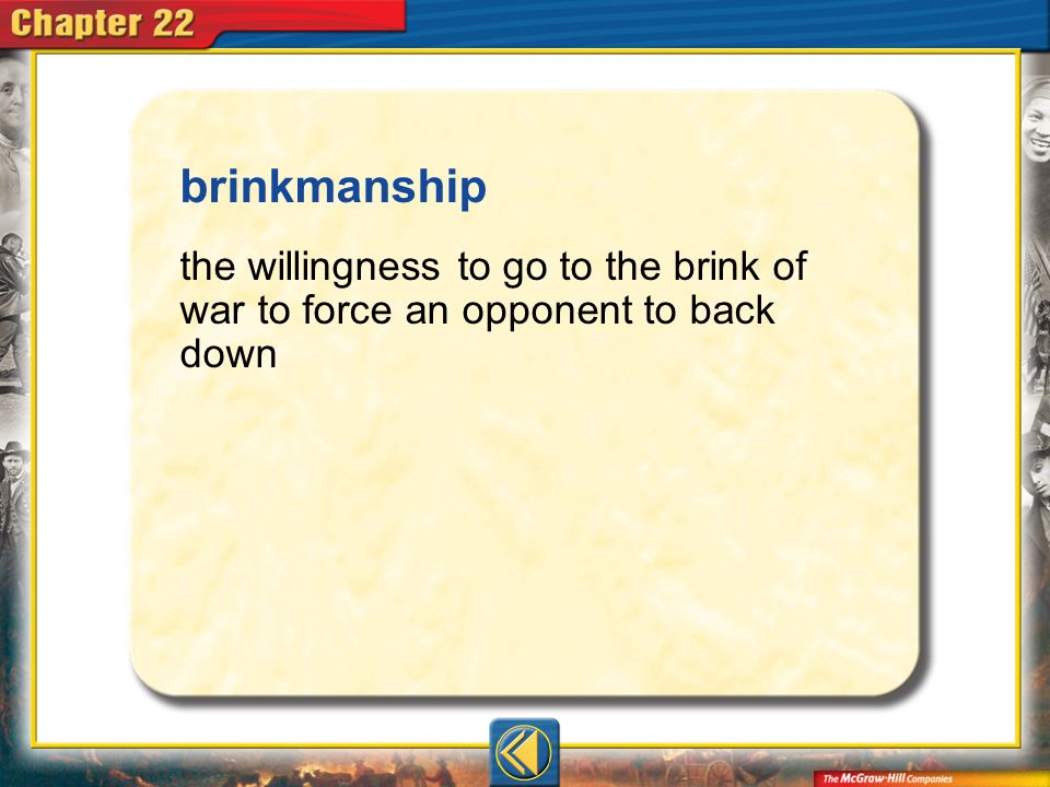 Vocab17 brinkmanship the willingness to go to the brink of war to force an opponent to back down