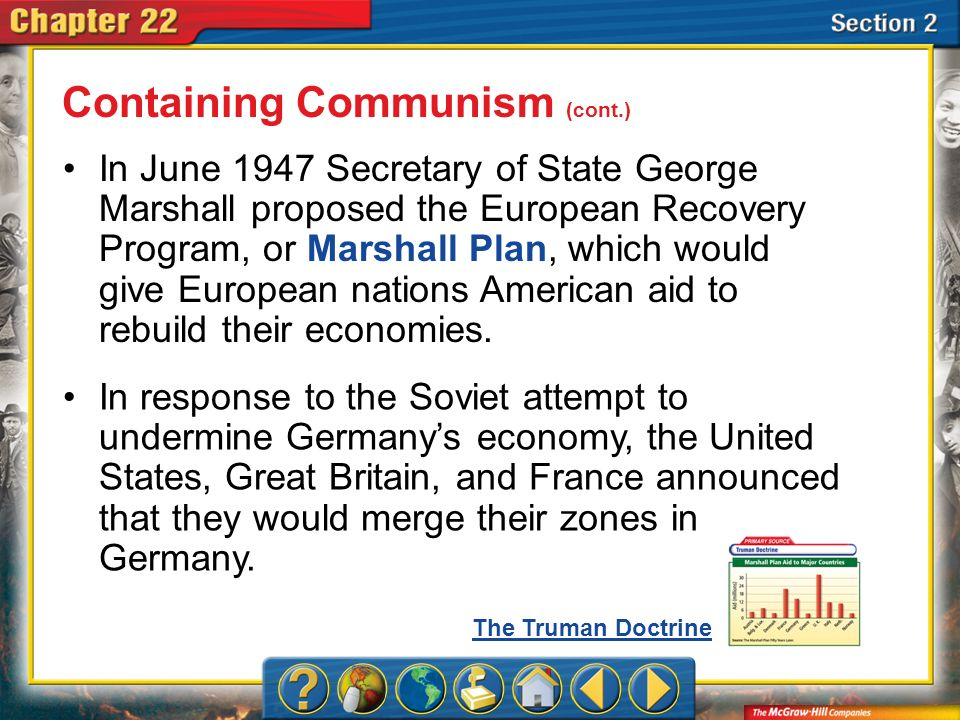 Section 2 In June 1947 Secretary of State George Marshall proposed the European Recovery Program, or Marshall Plan, which would give European nations