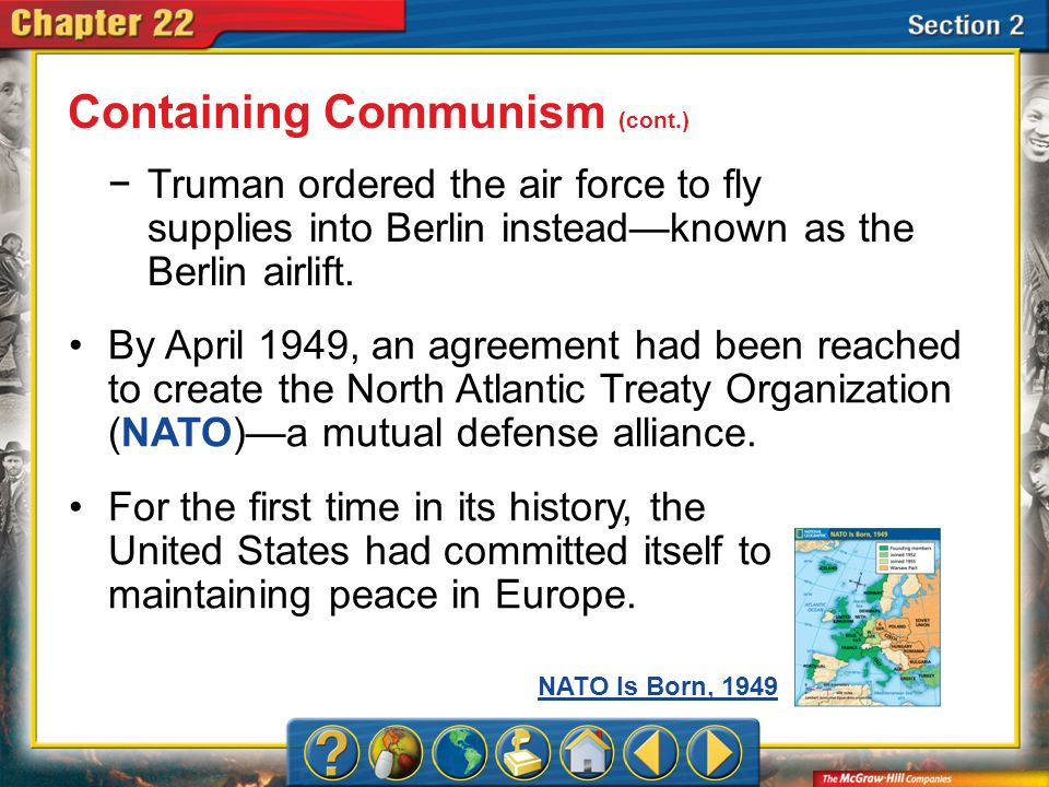 Section 2 Truman ordered the air force to fly supplies into Berlin insteadknown as the Berlin airlift. By April 1949, an agreement had been reached to