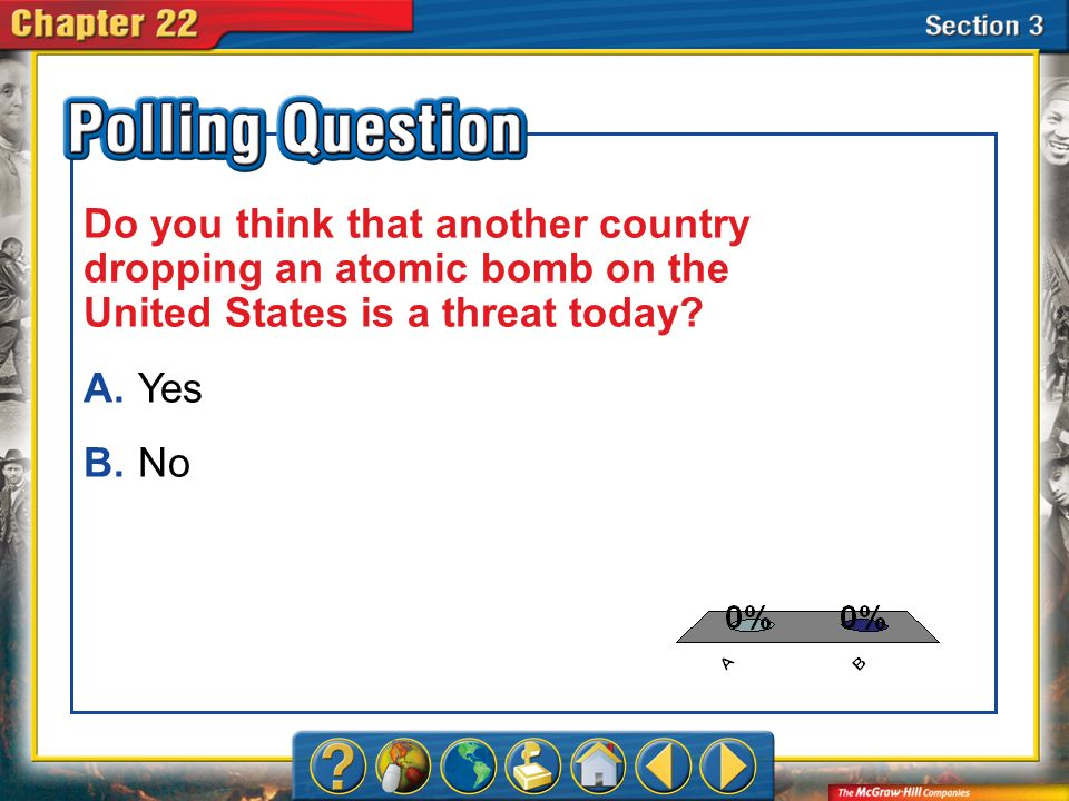 A.A B.B Section 3-Polling Question Do you think that another country dropping an atomic bomb on the United States is a threat today? A.Yes B.No