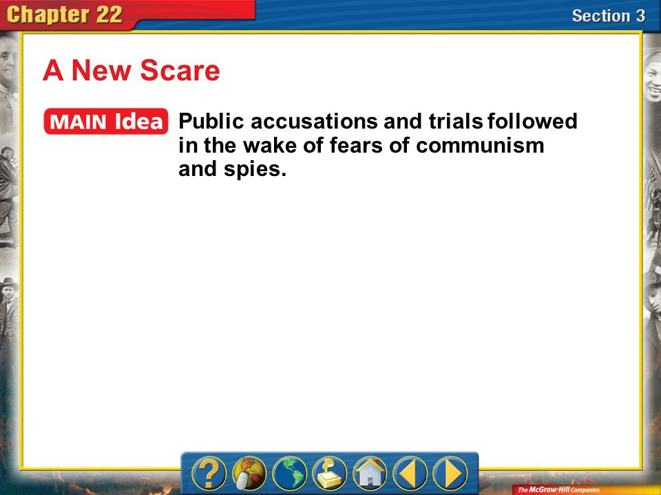 Section 3 A New Scare Public accusations and trials followed in the wake of fears of communism and spies.
