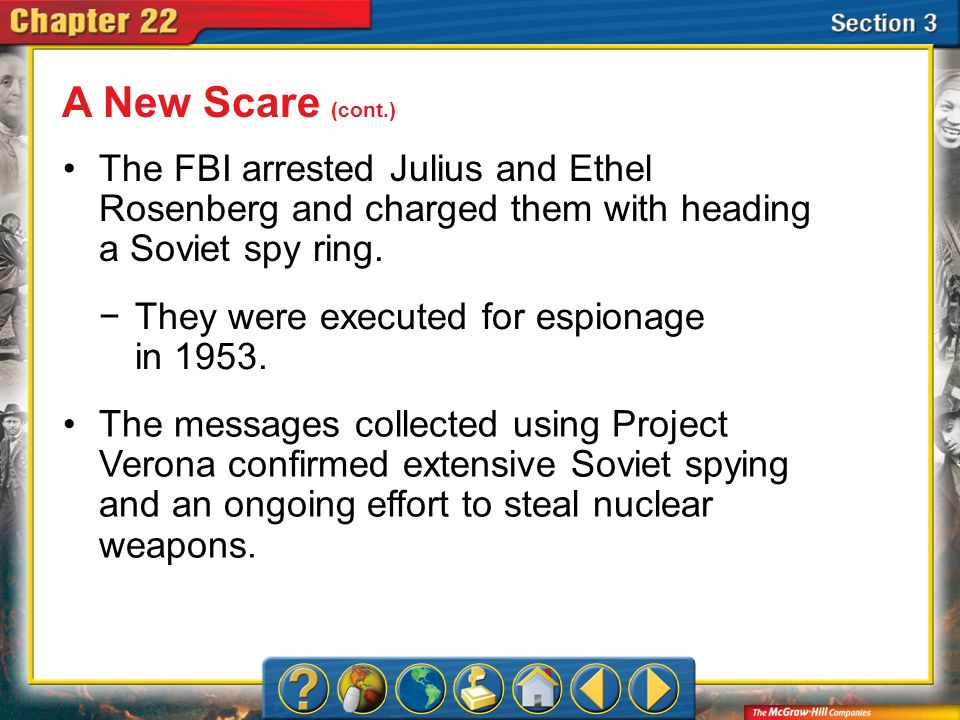 Section 3 The FBI arrested Julius and Ethel Rosenberg and charged them with heading a Soviet spy ring. A New Scare (cont.) They were executed for espi