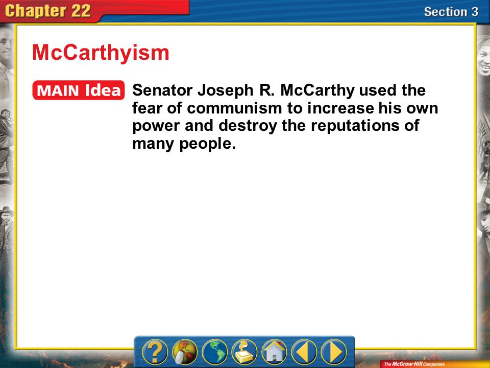 Section 3 McCarthyism Senator Joseph R. McCarthy used the fear of communism to increase his own power and destroy the reputations of many people.