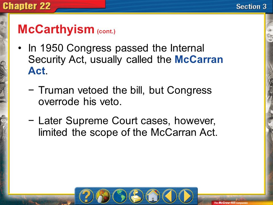 Section 3 In 1950 Congress passed the Internal Security Act, usually called the McCarran Act. McCarthyism (cont.) Truman vetoed the bill, but Congress