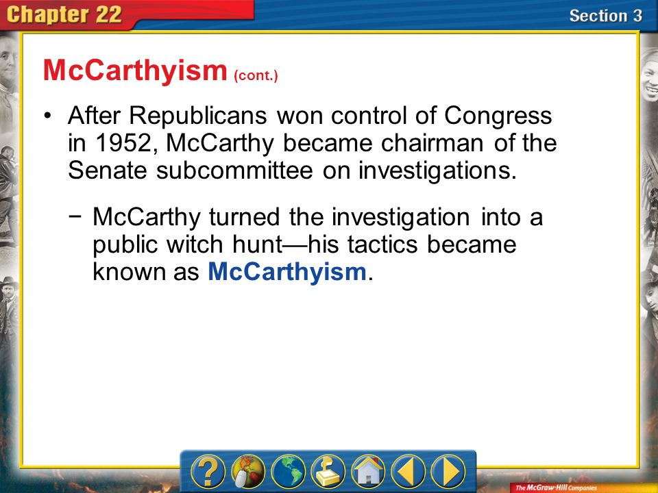 Section 3 After Republicans won control of Congress in 1952, McCarthy became chairman of the Senate subcommittee on investigations. McCarthyism (cont.