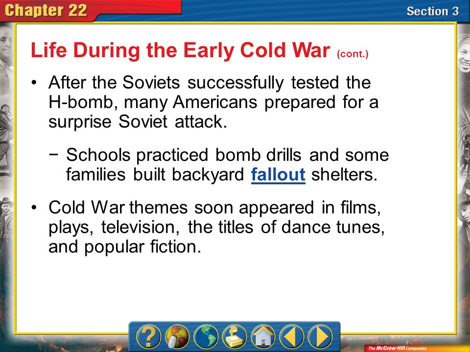 Section 3 After the Soviets successfully tested the H-bomb, many Americans prepared for a surprise Soviet attack. Life During the Early Cold War (cont