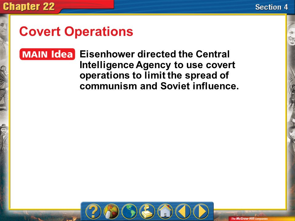Section 4 Covert Operations Eisenhower directed the Central Intelligence Agency to use covert operations to limit the spread of communism and Soviet i