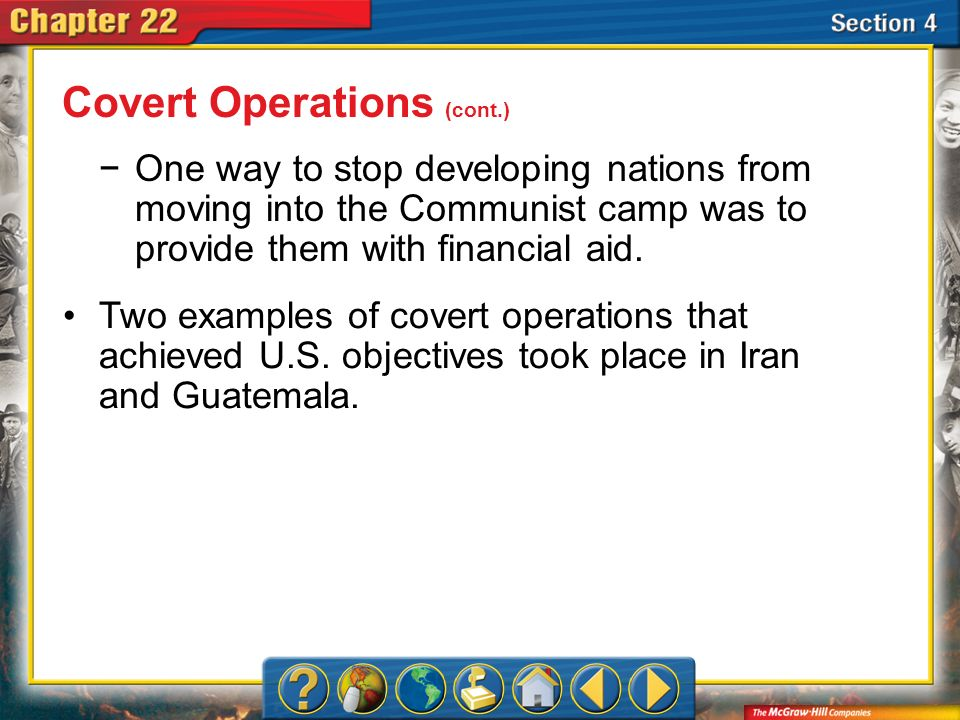 Section 4 One way to stop developing nations from moving into the Communist camp was to provide them with financial aid. Two examples of covert operat