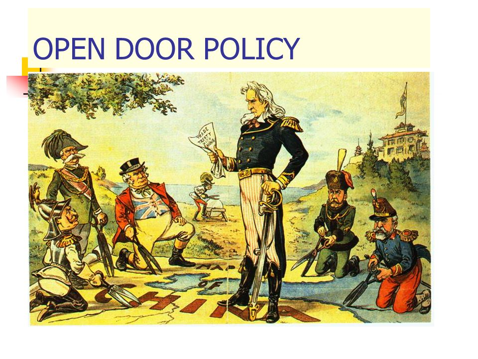 Theodore Roosevelt- The Open Door Policy To keep the door open for all nations to trade with China- especially America