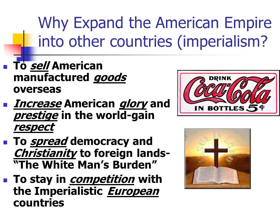Why Expand the American Empire into other countries (imperialism.