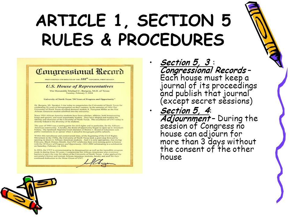 ARTICLE 1, SECTION 5 RULES & PROCEDURES Section 5, 3 : Congressional Records – Each house must keep a journal of its proceedings and publish that jour