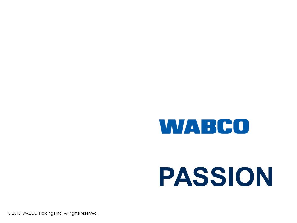 PASSION © 2010 WABCO Holdings Inc. All rights reserved.