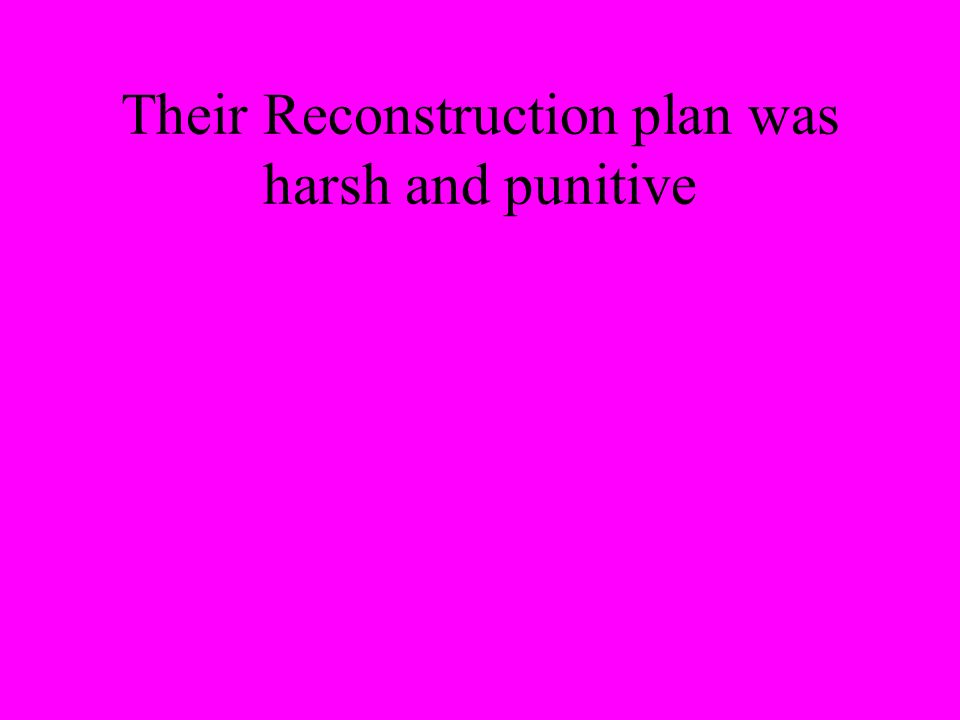 Their Reconstruction plan was harsh and punitive
