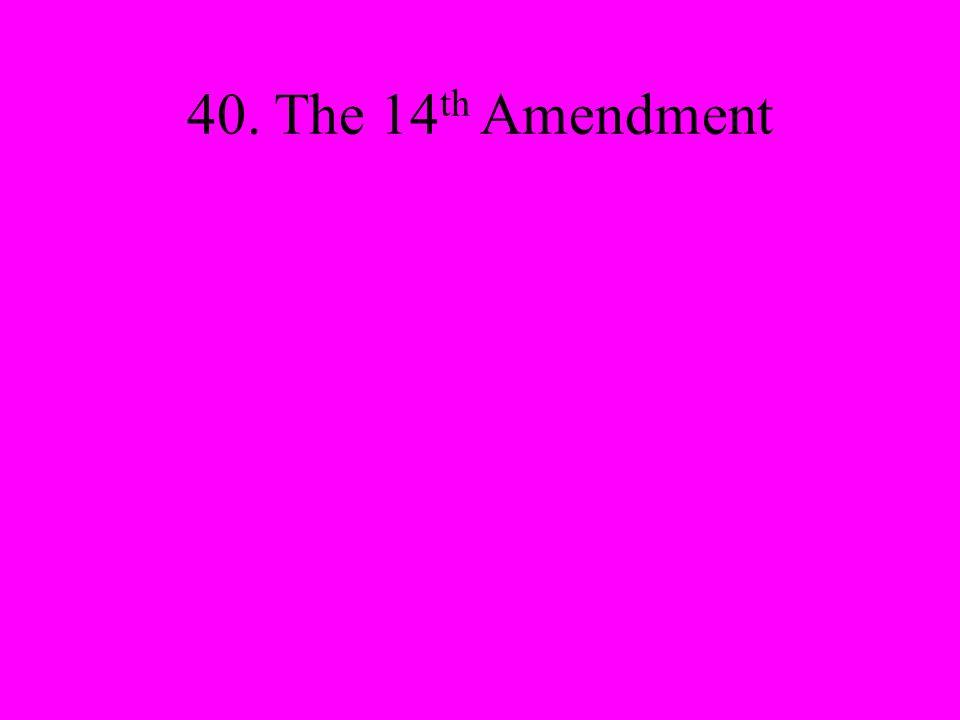 40. The 14 th Amendment