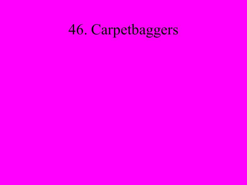 46. Carpetbaggers