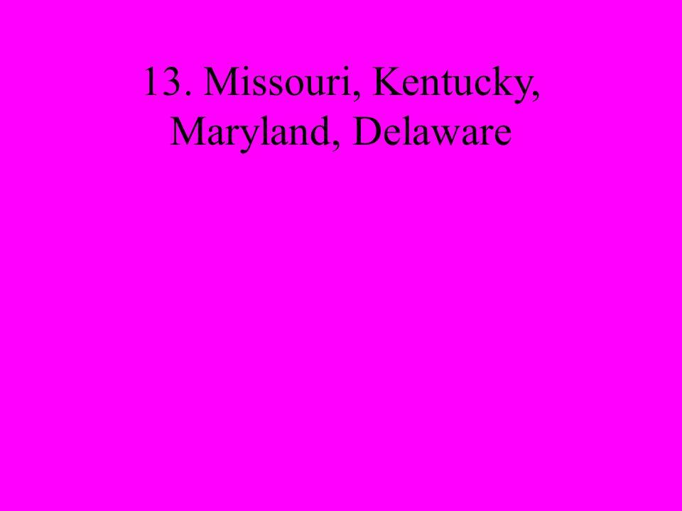 13. Missouri, Kentucky, Maryland, Delaware