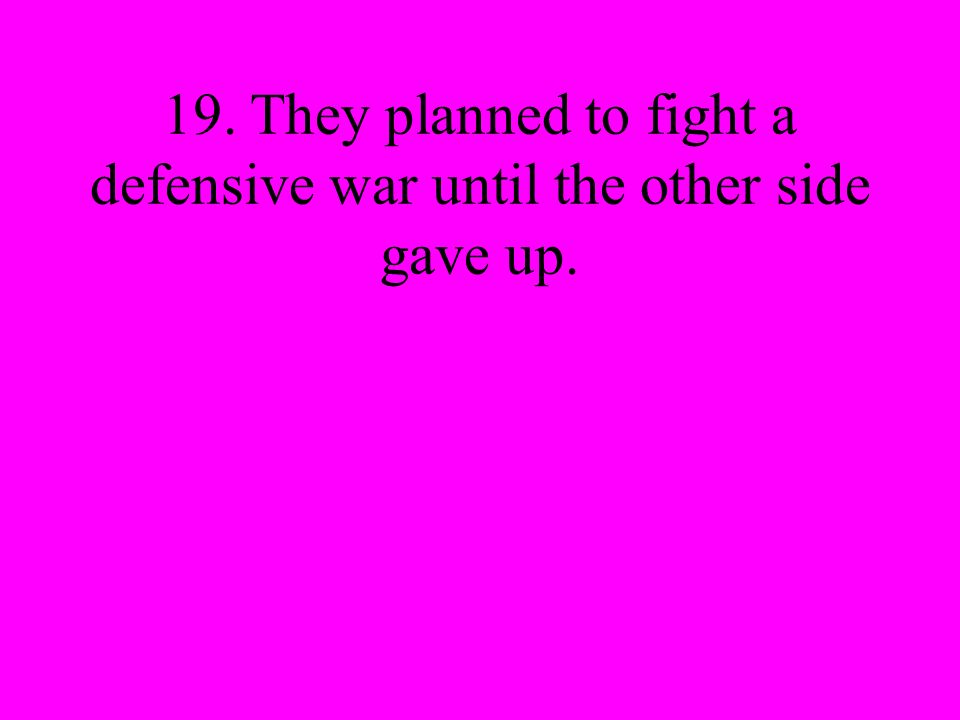 19. They planned to fight a defensive war until the other side gave up.