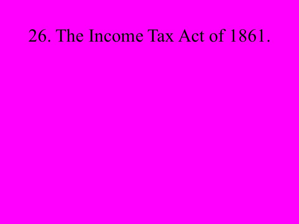 26. The Income Tax Act of 1861.