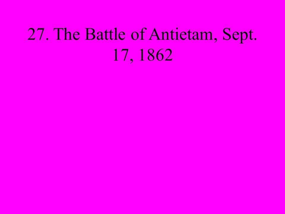 27. The Battle of Antietam, Sept. 17, 1862