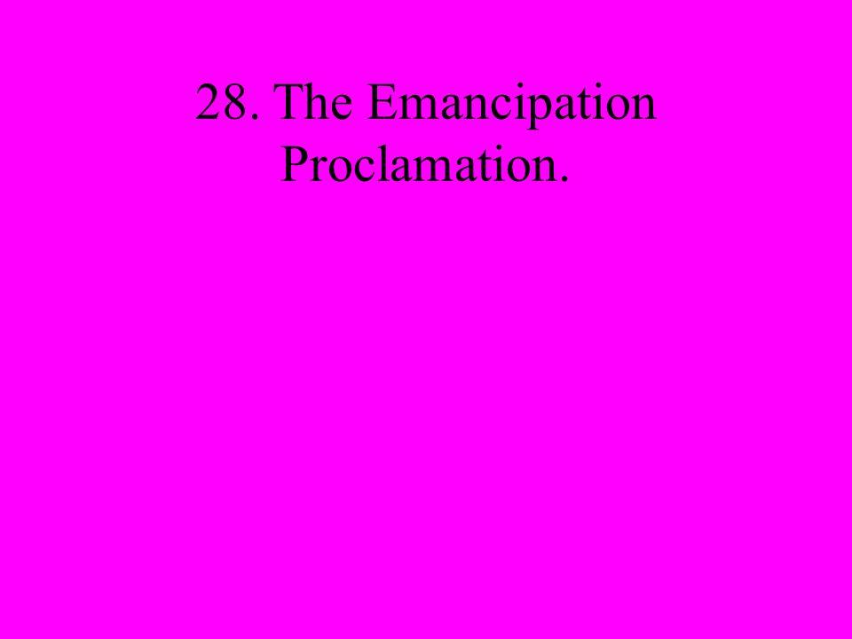 28. The Emancipation Proclamation.