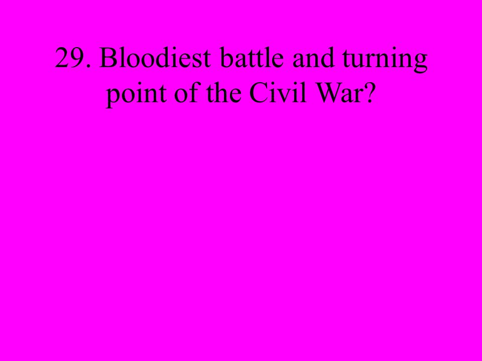 29. Bloodiest battle and turning point of the Civil War