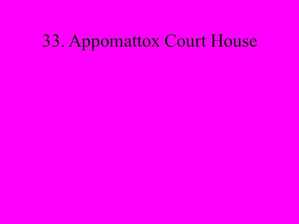 33. Appomattox Court House