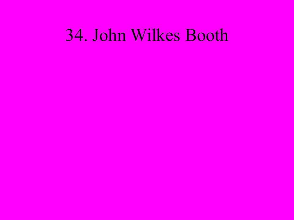 34. John Wilkes Booth