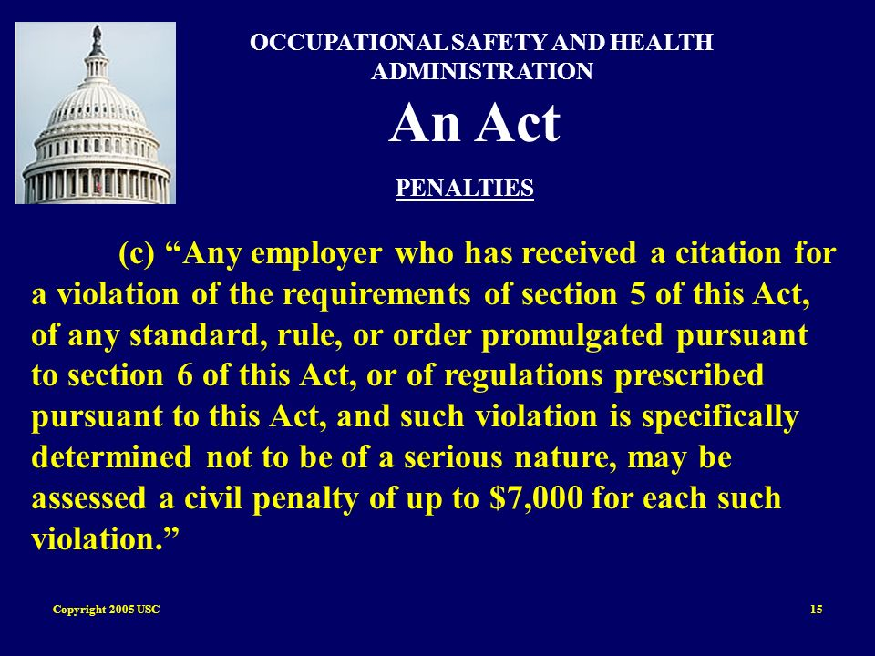 Copyright 2005 USC15 OCCUPATIONAL SAFETY AND HEALTH ADMINISTRATION An Act PENALTIES (c) Any employer who has received a citation for a violation of th