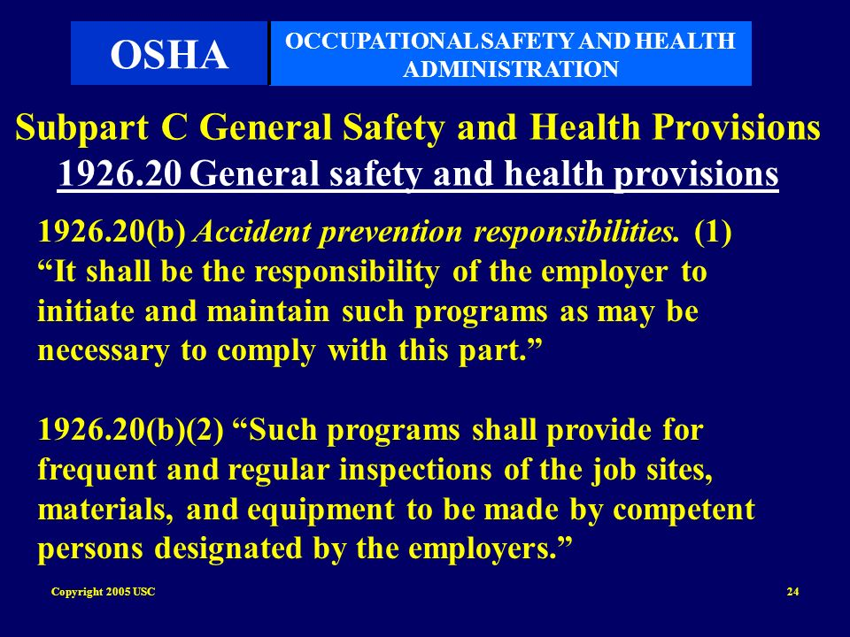 Copyright 2005 USC24 1926.20(b) Accident prevention responsibilities. (1) It shall be the responsibility of the employer to initiate and maintain such